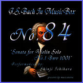 Play & Download Bach In Musical Box 84 / Sonata for Violin Solo No.1 Bwv 1001 by Shinji Ishihara | Napster