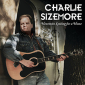 Play & Download Heartache Looking For A Home by Charlie Sizemore | Napster