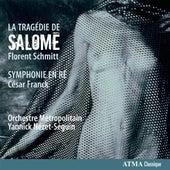 Schmitt: La Tragédie de Salome - Franck: Symphonie en ré by Yannick Nezet-Seguin