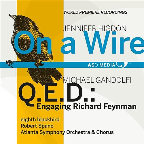 Play & Download Higdon: On a Wire - Gandolfi: Q.E.D.: Engaging Richard Reynman by Robert Spano | Napster