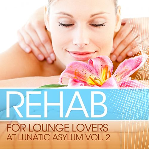 Play & Download Rehab for Lounge Lovers At Lunatic Asylum, Vol. 2 by Various Artists | Napster