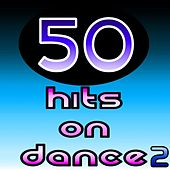 Play & Download 50 Hits On Dance 2 by Various Artists | Napster