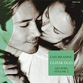 Cafe Relaxing : Hit Pops, Vol. 2 by The Guitar Duo