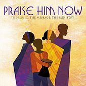 Play & Download Praise Him Now by Various Artists | Napster