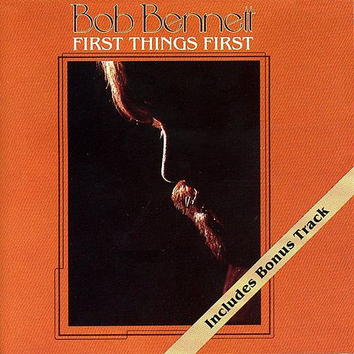 First Things First by Bob Bennett