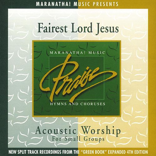 Acoustic Worship: Fairest Lord Jesus by Maranatha! Acoustic