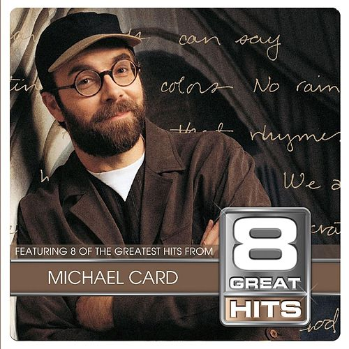Play & Download 8 Great Hits Michael Card by Michael Card | Napster