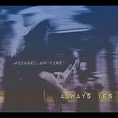 Always Yes by Michael On Fire