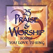 Play & Download 25 Praise & Worship Songs You Love To Sing by 25 Praise And Worship Songs You Love To Sing Performers | Napster