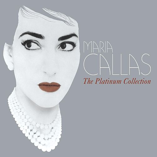 Play & Download Maria Callas - The Platinum Collection by Various Artists | Napster