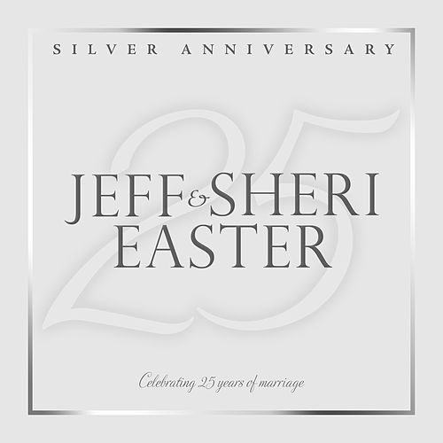 Play & Download Silver Anniversary by Jeff and Sheri Easter | Napster