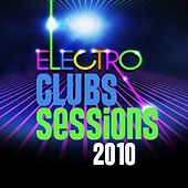 Electro Clubs Sessions 2010 by Various Artists