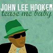 Play & Download Tease Me Baby by John Lee Hooker | Napster