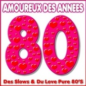 Play & Download Amoureux des années 80 - Des Slows & du Love pure 80's by Various Artists | Napster