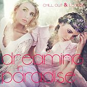 Play & Download Dreaming In Paradise - Chill Out & Lounge by Various Artists | Napster