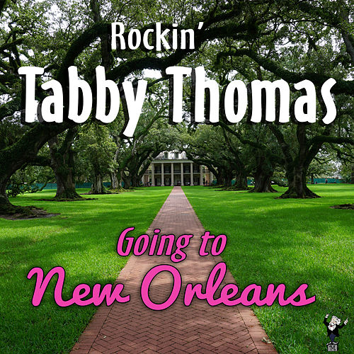 Play & Download Going To New Orleans by Rockin' Tabby Thomas | Napster