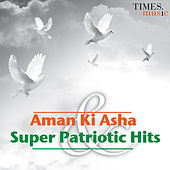 Play & Download Aman Ki Asha & Super Patrotic Hits by Various Artists | Napster