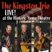 The Kingston Trio Live At The Historic Yuma Theatre by The Kingston Trio