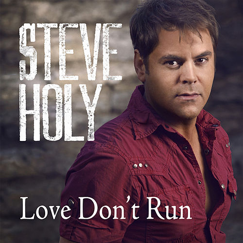 Play & Download Love Don't Run (Single) by Steve Holy | Napster