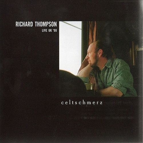 Play & Download Celtschmerz: Live UK '98 by Richard Thompson | Napster