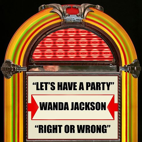 Let's Have A Party / Right Or Wrong by Wanda Jackson