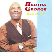 Play & Download Rescue Me by Brotha George | Napster