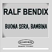 Play & Download Buona Sera, Bambina by Ralf Bendix | Napster