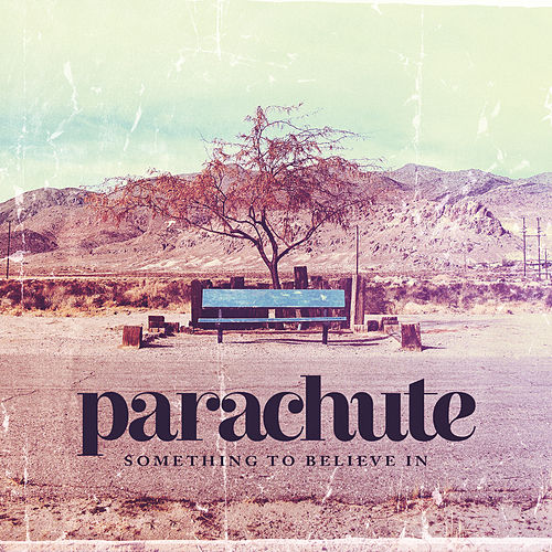 Something To Believe In by Parachute