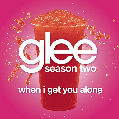 When I Get You Alone (Glee Cast Version) by Glee Cast