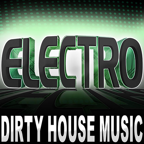 Play & Download Electro (Dirty House Music) by Various Artists | Napster
