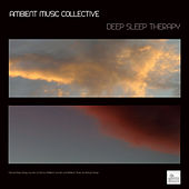 Play & Download Deep Sleep Therapy - Natural Deep Sleep, Sounds of Nature, Ambient Sounds and Ambient Music for Restful Sleep. Ambient Music by Ambient Music Collective | Napster