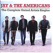 Play & Download The Complete United Artists Singles by Jay & The Americans | Napster