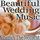 Beautiful Wedding Music (Cherish The Moment) by Various Artists