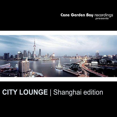 City Lounge: Shangai Edition by Various Artists