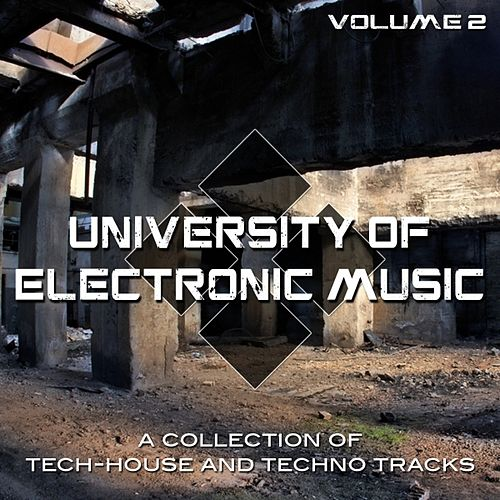 Play & Download University of Electronic Music, Vol. 2 (A Collection of Tech House and Techno Tracks) by Various Artists | Napster