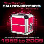 Play & Download Best of Balloon Records, Vol. 3 (The Ultimate Collection of Our Best Releases, 1989 to 2009) by Various Artists | Napster
