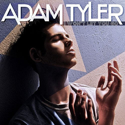 I Won't Let You Go by Adam Tyler