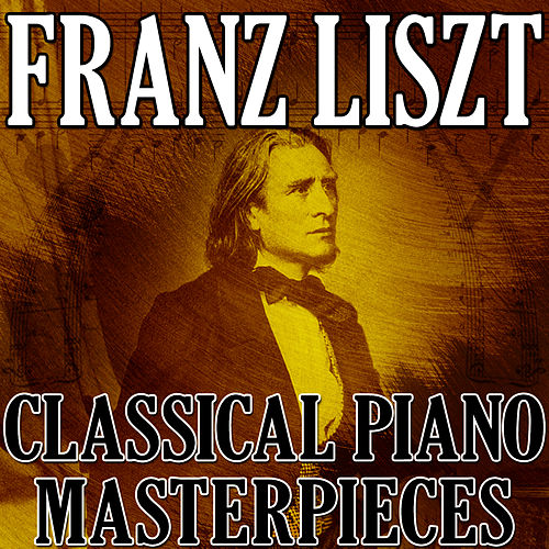 Play & Download Franz Liszt (Classical Piano Masterpieces) by Franz Liszt | Napster