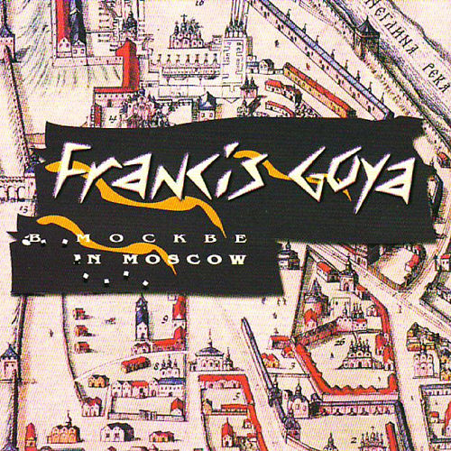 Play & Download Francis Goya in Moscow by Francis Goya | Napster