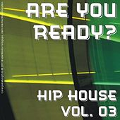 Play & Download Are You Ready? - Hip House Vol. 03 by Various Artists | Napster