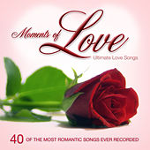 Moments of Love: Ultimate Love Songs for Valentine's Day or Anytime by Various Artists