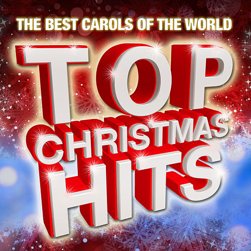 Play & Download Top Christmas Hits (The Best Carols Of The World) by Various Artists | Napster
