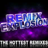 Remix Explosion (The Hottest Remixes) by Various Artists