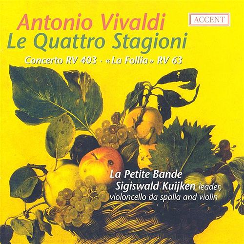 Vivaldi, A.: The 4 Seasons / Cello Concerto, Rv 403 / Trio Sonata, 'Follia' (La Petite Bande) by Various Artists