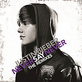 Play & Download Never Say Never - The Remixes by Justin Bieber | Napster