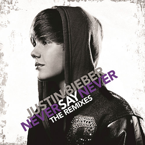 Never Say Never - The Remixes by Justin Bieber