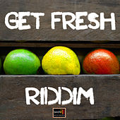 Play & Download Get Fresh Riddim by Various Artists | Napster