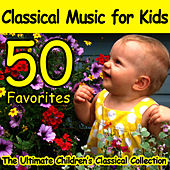 The Ultimate Children's Classical Collection: Classical Music For Kids (50 Favorites) by Various Artists