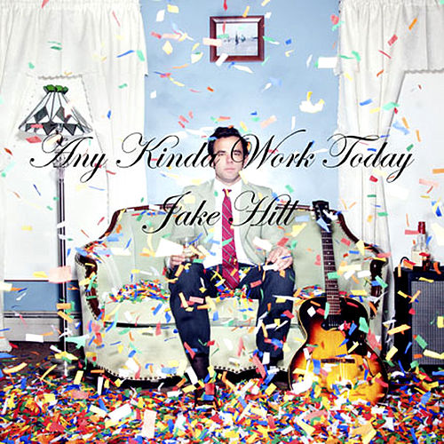 Any Kinda Work Today by Jake Hill