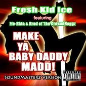 Play & Download Make Ya Baby Daddy Madd (SoundMasterz Version) by Fresh Kid Ice | Napster
